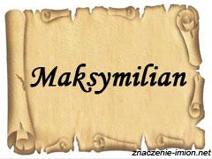 znaczenie_imienia_maksymilian