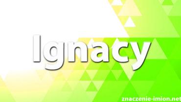 znaczenie imienia ignacy