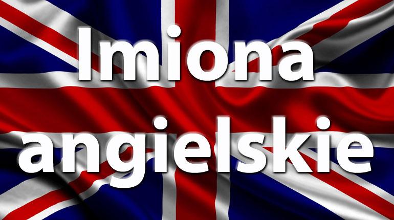 Angielskie imiona - Znaczenie Imion - imię po angielsku