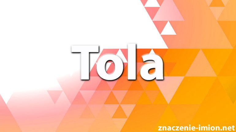 znaczenie imienia tola